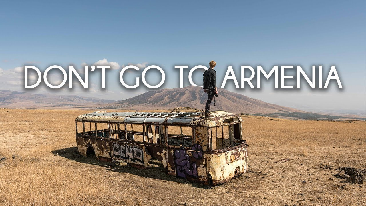Don't go to Armenia, 8 reasons not to visit Armenia.